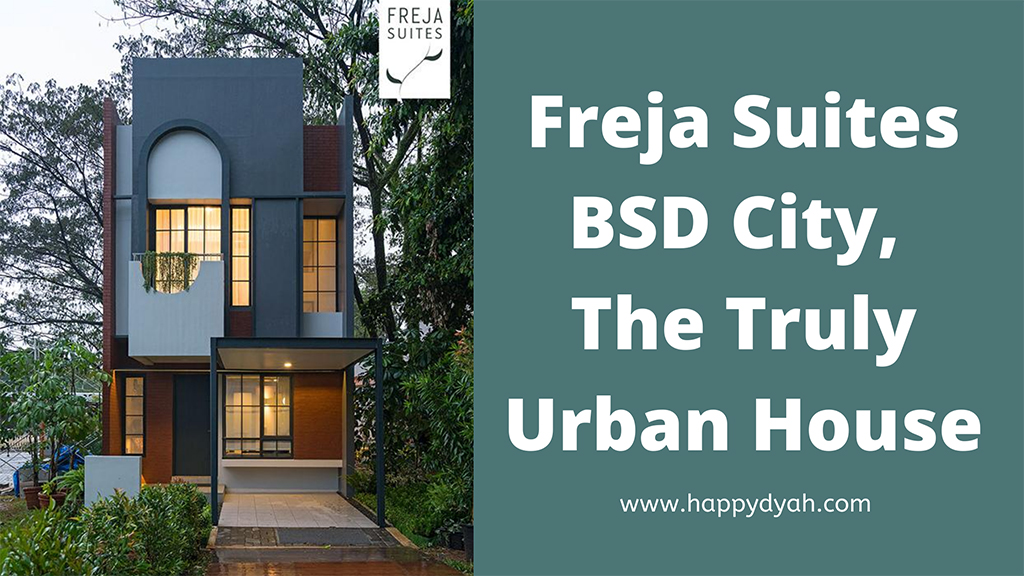 Freja Suites BSD City, The Truly Urban House